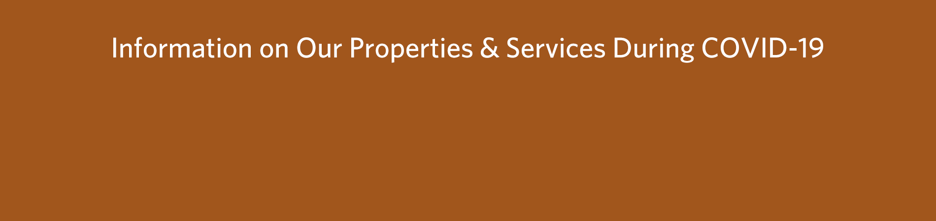 Information on our properties and services during COVID-19
